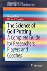 The Science of Golf Putting : A Complete Guide for Researchers, Players and Coaches - Goncalo Dias