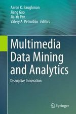Multimedia Data Mining and Analytics : Disruptive Innovation