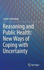 Reasoning and Public Health : New Ways of Coping with Uncertainty - Louise Cummings