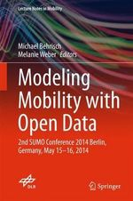 Modeling Mobility with Open Data : 2nd Sumo Conference 2014 Berlin, Germany, May 15-16, 2014