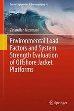 Environmental Load Factors and System Strength Evaluation of Offshore Jacket Platforms : Ocean Engineering and Oceanography - Zafarullah Nizamani