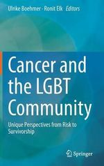 Cancer and the Lgbt Community : Unique Perspectives from Risk to Survivorship