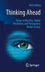 Thinking Ahead - Essays on Big Data, Digital Revolution, and Participatory Market Society - Dirk Helbing