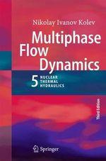 Multiphase Flow Dynamics 5 : Nuclear Thermal Hydraulics - Nikolay Ivanov Kolev