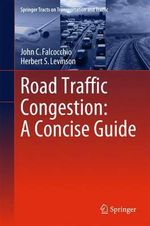 Road Traffic Congestion - A Concise Guide : Springer Tracts on Transportation and Traffic - John C. Falcocchio