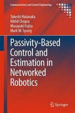 Passivity-Based Control and Estimation in Networked Robotics : Communications and Control Engineering - Takeshi Hatanaka