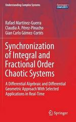 Synchronization of Integral and Fractional Order Chaotic Systems : A Differential Algebraic and Differential Geometric Approach with Selected Applications in Real-Time - Rafael Martinez-Guerra