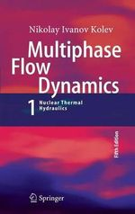 Multiphase Flow Dynamics 1 : Fundamentals - Nikolay Ivanov Kolev