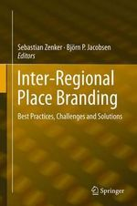 Inter-Regional Place Branding : Best Practices, Challenges and Solutions