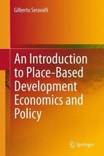 An Introduction to Place-Based Development Economics and Policy - Gilberto Seravalli