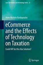 Ecommerce and the Effects of Technology on Taxation : Could VAT be the Etax Solution? - Anne Michele Bardopoulos