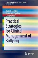 Practical Strategies for Clinical Management of Bullying : SpringerBriefs in Public Health / SpringerBriefs in Child Health - Rashmi Shetgiri