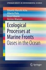 Ecological Processes at Marine Fronts : Oases in the Ocean - Eduardo Marcelo Acha
