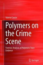 Polymers on the Crime Scene : Forensic Analysis of Polymeric Trace Evidence - Valerio Causin