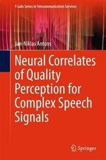 Neural Correlates of Quality Perception for Complex Speech Signals : T-Labs Series in Telecommunication Services - Jan-Niklas Antons