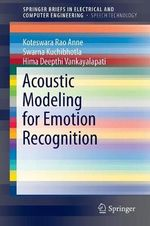 Acoustic Modeling for Emotion Recognition : Springerbriefs in Electrical and Computer Engineering / Springerbriefs in Speech Technology - Anne Koteswara Rao