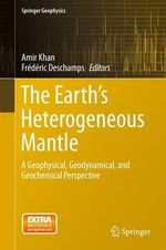 The Earth's Heterogeneous Mantle : A Geophysical, Geodynamical, and Geochemical Perspective