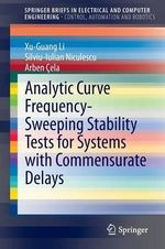 Analytic Curve Frequency-Sweeping Stability Tests for Systems with Commensurate Delays : SpringerBriefs in Electrical and Computer Engineering / SpringerBriefs in Control, Automation and Robotics - Xu-Guang Li