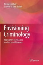 Envisioning Criminology : Researchers on Research as a Process of Discovery