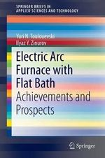 Electric ARC Furnace with Flat Bath : Achievements and Prospects - Yuri N. Toulouevski