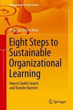 Eight Steps to Sustainable Organizational Learning : How to Tackle Search and Transfer Barriers - Theresia Olsson Neve