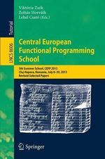 Central European Functional Programming School : 5th Summer School, CEFP 2013, Cluj-Napoca, Romania, July 8-20, 2013, Revised Selected Papers