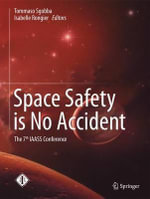 Space Safety is No Accident : The 7th IAASS Conference