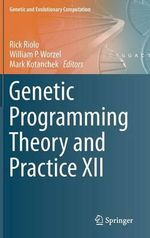 Genetic Programming Theory and Practice XII : Genetic and Evolutionary Computation