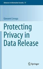 Protecting Privacy in Data Release : Advances in Information Security - Giovanni Livraga
