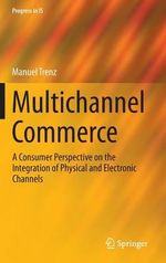 Multichannel Commerce : A Consumer Perspective on the Integration of Physical and Electronic Channels - Manuel Trenz