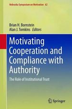 Motivating Cooperation and Compliance with Authority : The Role of Institutional Trust
