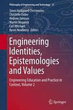 Engineering Identities, Epistemo-Logies and Values: Volume 2 : Engineering Education and Practice in Context
