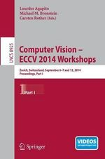 Computer Vision - ECCV 2014 Workshops: Part I : Zurich, Switzerland, September 6-7 and 12, 2014, proceedings