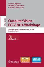 Computer Vision - ECCV 2014 Workshops: Part II : Zurich, Switzerland, September 6-7 and 12, 2014, proceedings