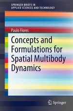 Concepts and Formulations for Spatial Multibody Dynamics : SpringerBriefs in Applied Sciences and Technology - Paulo Flores