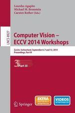 Computer Vision - ECCV 2014 Workshops: Part III : Zurich, Switzerland, September 6-7 and 12, 2014, proceedings