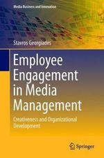 Employee Engagement in Media Management : Creativeness and Organizational Development - Stavros Georgiades