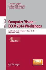 Computer Vision - ECCV 2014 Workshops: Part IV : Zurich, Switzerland, September 6-7 and 12, 2014, proceedings
