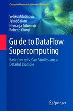 Guide to Dataflow Supercomputing : Basic Concepts, Case Studies, and a Detailed Example - Veljko Milutinovic