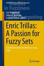 Enric Trillas: A Passion for Fuzzy Sets : A Collection of Recent Works on Fuzzy Logic