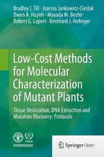 Low-Cost Methods for Molecular Characterization of Mutant Plants : Tissue Desiccation, DNA Extraction and Mutation Discovery: Protocols - Joanna Jankowicz-Cieslak