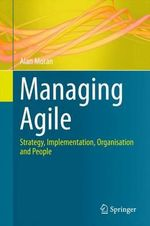 Managing Agile : Strategy, Implementation, Organization and People - Alan Moran