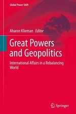 Great Powers and Geopolitics : International Affairs in a Rebalancing World