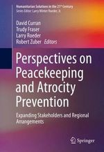 Perspectives on Peacekeeping and Atrocity Prevention : Expanding Stakeholders and Regional Arrangements