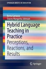 Hybrid Language Teaching in Practice : Perceptions, Reactions, and Results - Berta Carrasco