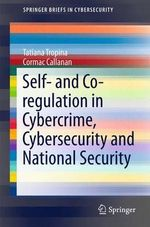 Self- and Co-Regulation in Cybercrime, Cybersecurity and National Security : SpringerBriefs in Cybersecurity - Tatiana Tropina