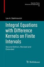 Integral Equations with Difference Kernels on Finite Intervals : Second Edition, Revised and Extended - Lev Sakhnovich