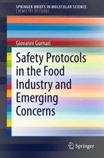 Safety Protocols in the Food Industry and Emerging Concerns : SpringerBriefs in Molecular Science / Chemistry of Foods - Giovanni Gurnari