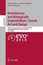 Evolutionary and Biologically Inspired Music, Sound, Art and Design : 4th International Conference, EvoMUSART 2015, Copenhagen, Denmark, April 8-10, 2015, Proceedings