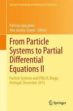 From Particle Systems to Partial Differential Equations II : Particle Systems and PDEs II, Braga, Portugal, December 2013
